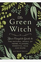 The Green Witch: Your Complete Guide to the Natural Magic of Herbs, Flowers, Essential Oils, and More Gebundene Ausgabe