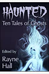 Haunted: Ten Tales of Ghosts (Ten Tales Fantasy & Horror Stories) Kindle Edition