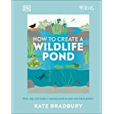 RHS How to Create a Wildlife Pond: Plan, Dig, and Enjoy a Natural Pond in Your Own Back Garden in your own back garden
