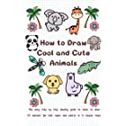 How to Draw Cool and Cute Animals: The Easy Step by Step Drawing Guide to Learn to Draw 40 Animals for Kids Teens and Adults