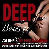 Deep Bondage, Volume 3: 9 Dirty Explicit Hot Stories: Bdsm - Slavery - Authoritarian - Domination - Submission…