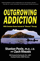 """Outgrowing Addiction: With Common Sense Instead of """"Disease"""" Therapy Kindle Edition"""