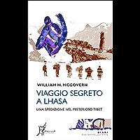 Viaggio segreto a Lhasa: Una spedizione nel misterioso Tibet (Occidente-Oriente) (Italian Edition)