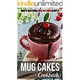 Mug Cakes Cookbook: Mouth-watering Cake in a Mug Recipes