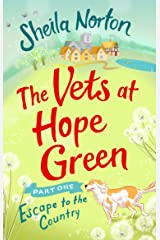 The Vets at Hope Green: Part One: Escape to the Country Kindle Edition