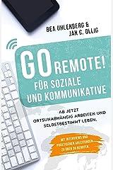 GO REMOTE! für Soziale und Kommunikative – Ab jetzt ortsunabhängig arbeiten und selbstbestimmt leben. Mit Interviews und praktischen Anleitungen zu über 30 Berufen. Kindle Ausgabe