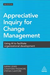 Appreciative Inquiry for Change Management: Using AI to Facilitate Organizational Development Kindle Edition
