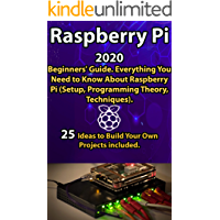 Raspberry Pi: 2020 Beginners' Guide . Everything You Need to Know About Raspberry Pi ( Setup, Programming Theory…