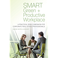 SMART Green + Productive Workplace: A Practical Desk Companion for Corporate Real Estate Professionals (English Edition)