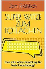 Super Witze zum Totlachen: Eine tolle Witze Sammlung für beste Unterhaltung! (Scherzfragen, Witzebuch für Kinder ab 8, Witzige Bücher, Witze Buch, Kinderbücher ab 8 Jahre, lustige Bücher, witzig) Kindle Ausgabe