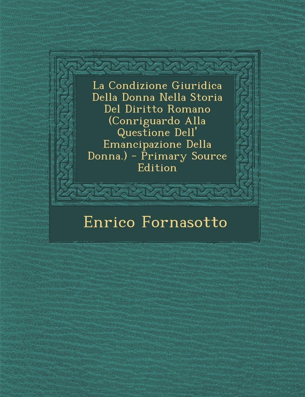 La Condizione Giuridica Della Donna Nella Storia del Diritto Romano (Conriguardo Alla Questione Dell