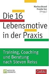 Die 16 Lebensmotive in der Praxis: Training, Coaching und Beratung nach Steven Reiss Training, Coaching und Beratung nach Steven Reiss (Dein Erfolg) Kindle Ausgabe