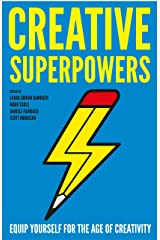 Creative Superpowers: Equip Yourself for the Age of Creativity Kindle Edition