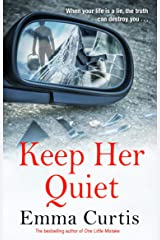 Keep Her Quiet: The gripping new novel from 'the queen of the unputdownable thriller' Kindle Edition