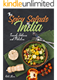 The Spicy Salads of India: Insanely Delicious and Nutritious! (Indian Salad Cookbook Book 1)