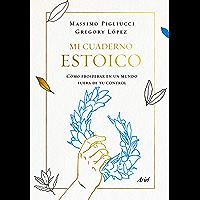 Mi cuaderno estoico: Cómo prosperar en un mundo fuera de tu control (Ariel) (Spanish Edition)