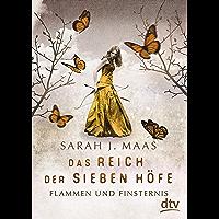 Das Reich der Sieben Höfe – Flammen und Finsternis: Roman: Romantische Fantasy der Bestsellerautorin (Das Reich der…