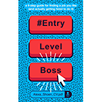 #ENTRYLEVELBOSS: a 9-step guide for finding a job you like (and actually getting hired to do it) (English Edition)