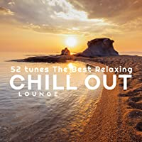 52 Tunes The Best Relaxing Chill Out Lounge: Royalty Free Music Ambient Compilation 2019