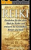 Reiki: Entdecken Sie den alten Pfad des Reikis und erneuern Sie Gesundheit, Körper und Seele (Zen, Meditation, Buddhismus, Energie Heilung, Reiki Buch, Quantenheilung, Heilung 1)