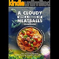 A Cloudy with a Chance of Meatballs Cookbook: Flint Lockwood Diatonic Super Mutating Dynamic Food Replicator