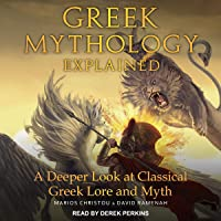 Greek Mythology Explained: A Deeper Look at Classical Greek Lore and Myth