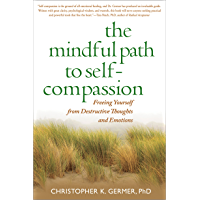 The Mindful Path to Self-Compassion: Freeing Yourself from Destructive Thoughts and Emotions (English Edition)