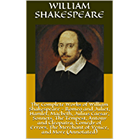 The Complete Works of William Shakespeare - Romeo and Juliet, Hamlet, Macbeth, Julius Caesar, Sonnets, The Tempest…