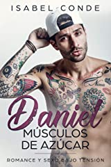 Daniel, Músculos de Azúcar: Romance y Sexo bajo Tensión (Novela Romántica y Erótica) Versión Kindle