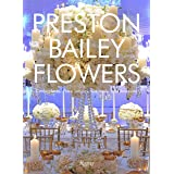 Preston Bailey Flowers: Centerpieces, Place Setting, Ceremonies, and Parties