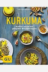 Kurkuma: Rundum gesund mit goldgelben Wohlfühlrezepten (GU Ratgeber Gesundheit) Kindle Ausgabe