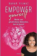 Empower Yourself: Werde zum glücklichsten Menschen, den du kennst Kindle Ausgabe