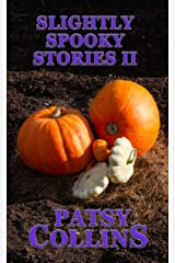 Slightly Spooky Stories II: A collection of 24 short stories Kindle Edition