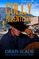Cully: Relentless: (Cully the Bounty Hunter - Book 4) Kindle Edition