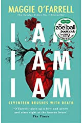 I Am, I Am, I Am: Seventeen Brushes With Death: The Breathtaking Number One Bestseller Kindle Edition