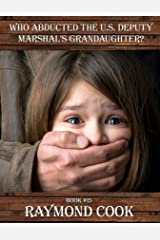Who Abducted The U. S. Deputy Marshal's Granddaughter? Kindle Edition