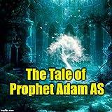 The Tale of Prophet Adam AS