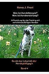 Was ist Hundetherapie? Was ist Hundeerziehung? - Hilfestellung für das Training mit verhaltensauffälligen Hunden: Durch das Labyrinth der Hundepädagogik - Band 4 Kindle Ausgabe