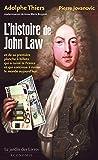 L'histoire de John Law : Et de sa première planche à billets qui a ruiné la France et qui continue à ruiner le monde…