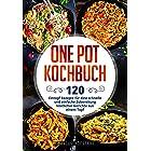 One Pot Kochbuch: 120 Eintopf Rezepte für eine schnelle und einfache Zubereitung köstlicher Gerichte aus einem Topf (German E
