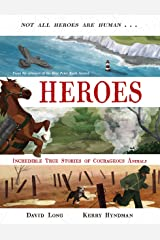 Heroes: Incredible true stories of courageous animals Paperback