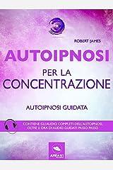 Autoipnosi per la concentrazione: Autoipnosi guidata Formato Kindle