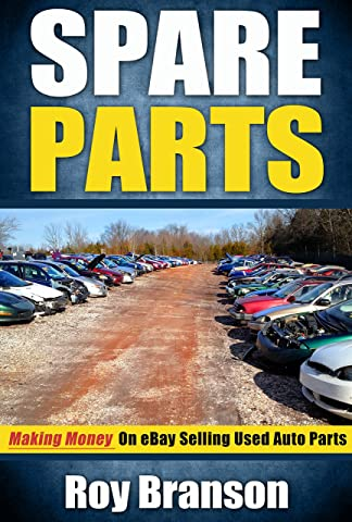 Spare Parts Making Money On Ebay Selling Used Auto Parts Ebook Branson Roy Amazon Co Uk Kindle Store