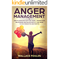 ANGER MANAGEMENT: How to Overcome Hurts and Anger - Improve Your Relationship, Neutralize Hostility and Abuse to Stay…