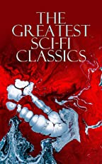 The Greatest Sci-Fi Classics: Journey to the Center of the Earth, The Time Machine, The War of The Worlds, Frankenstein, The Lost World, Iron Heel, The ... of the World, Herland… (English Edition)