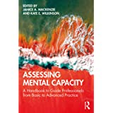 Assessing Mental Capacity: A Handbook to Guide Professionals from Basic to Advanced Practice (Mathematics and Its…