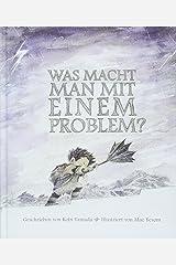 Was macht man mit einem Problem?: Das besondere Kinderbuch ab 6 Jahren Gebundene Ausgabe