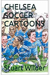 CHELSEA SOCCER CARTOONS: and OTHER SPORTING and CELEBRITY CARTOONS Kindle Edition