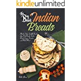 The Big Book of Indian Breads: Master Indian Griddle Breads, Deep Fried Breads, Tandoori Breads, Crepes, Pancakes, and Much M