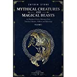 Mythical Creatures and Magical Beasts: An Illustrated Book of Monsters from Timeless Folktales, Folklore and Mythology: Volum